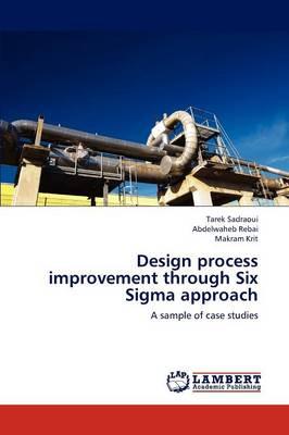 Design Process Improvement Through Six SIGMA Approach (Paperback)