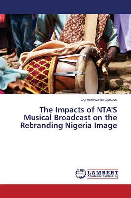 The Impacts of Nta's Musical Broadcast on the Rebranding Nigeria Image (Paperback)