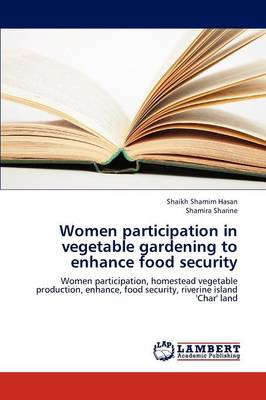 Women Participation in Vegetable Gardening to Enhance Food Security (Paperback)