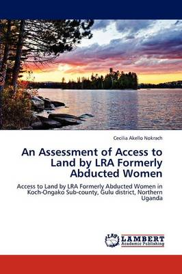 An Assessment of Access to Land by Lra Formerly Abducted Women (Paperback)