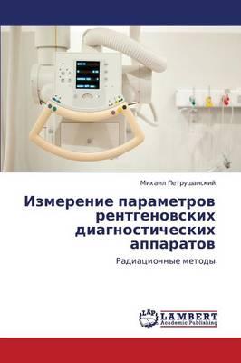 Izmerenie Parametrov Rentgenovskikh Diagnosticheskikh Apparatov (Paperback)
