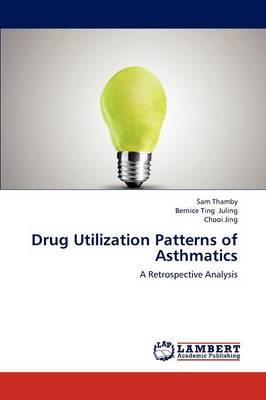 Drug Utilization Patterns of Asthmatics (Paperback)