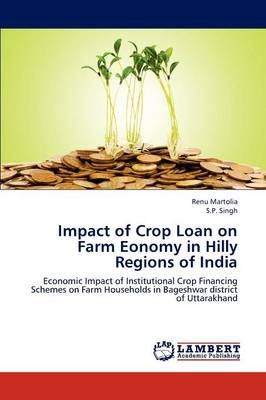 Impact of Crop Loan on Farm Eonomy in Hilly Regions of India (Paperback)