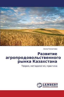 Razvitie Agroprodovol'stvennogo Rynka Kazakhstana (Paperback)