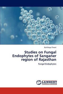 Studies on Fungal Endophytes of Sanganer Region of Rajasthan (Paperback)