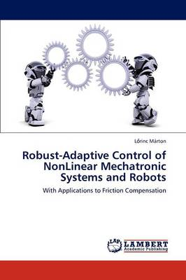 Robust-Adaptive Control of Nonlinear Mechatronic Systems and Robots (Paperback)