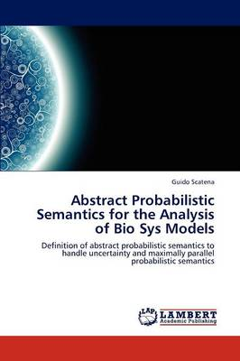 Abstract Probabilistic Semantics for the Analysis of Bio Sys Models (Paperback)