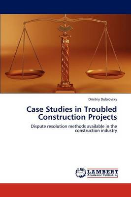 Case Studies in Troubled Construction Projects (Paperback)