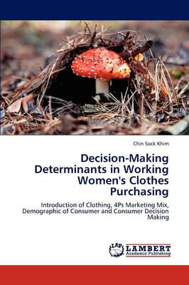 Decision-Making Determinants in Working Women's Clothes Purchasing (Paperback)