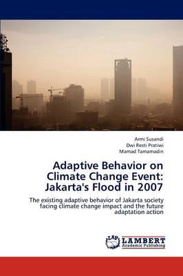 Adaptive Behavior on Climate Change Event: Jakarta's Flood in 2007 (Paperback)
