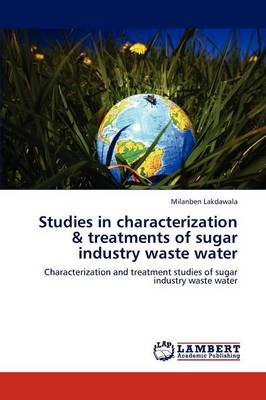 Studies in Characterization & Treatments of Sugar Industry Waste Water (Paperback)
