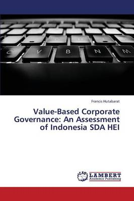 Value-Based Corporate Governance: An Assessment of Indonesia Sda Hei (Paperback)