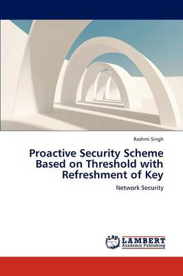 Proactive Security Scheme Based on Threshold with Refreshment of Key (Paperback)