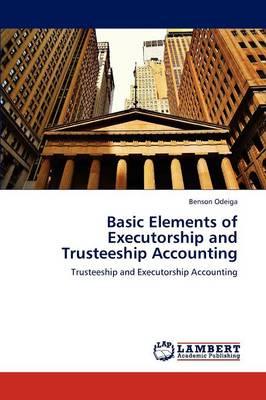 Basic Elements of Executorship and Trusteeship Accounting (Paperback)