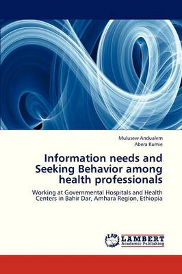 Information Needs and Seeking Behavior Among Health Professionals (Paperback)