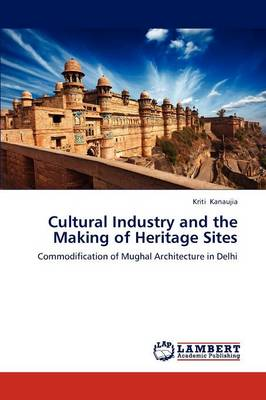 Cultural Industry and the Making of Heritage Sites (Paperback)