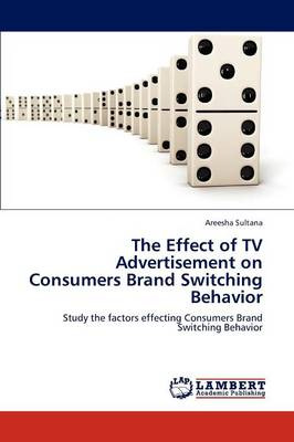 The Effect of TV Advertisement on Consumers Brand Switching Behavior (Paperback)