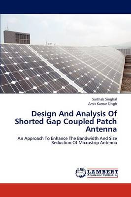 Design and Analysis of Shorted Gap Coupled Patch Antenna (Paperback)