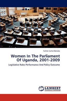 Women in the Parliament of Uganda, 2001-2009 (Paperback)