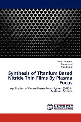 Synthesis of Titanium Based Nitride Thin Films by Plasma Focus (Paperback)