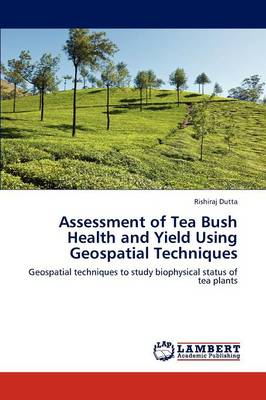 Assessment of Tea Bush Health and Yield Using Geospatial Techniques (Paperback)