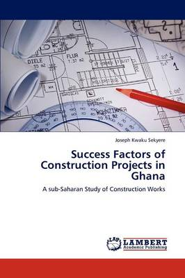 Success Factors of Construction Projects in Ghana (Paperback)