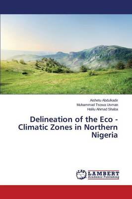 Delineation of the Eco - Climatic Zones in Northern Nigeria (Paperback)