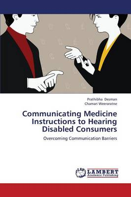 Communicating Medicine Instructions to Hearing Disabled Consumers (Paperback)