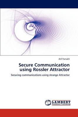 Secure Communication Using Rossler Attractor (Paperback)