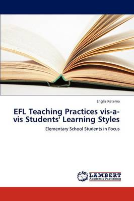 Efl Teaching Practices VIS-A-VIS Students' Learning Styles (Paperback)
