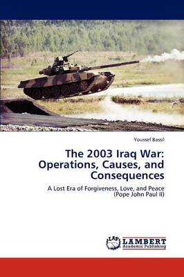 The 2003 Iraq War: Operations, Causes, and Consequences (Paperback)