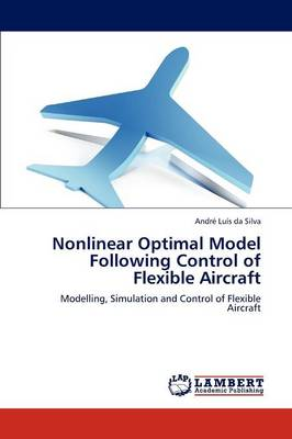 Nonlinear Optimal Model Following Control of Flexible Aircraft (Paperback)