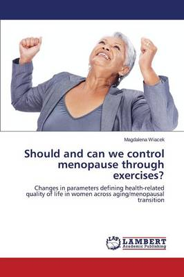 Should and Can We Control Menopause Through Exercises? (Paperback)