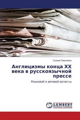 Anglitsizmy Kontsa Khkh Veka V Russkoyazychnoy Presse (Paperback)