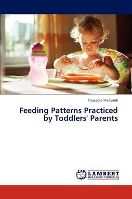 Feeding Patterns Practiced by Toddlers' Parents (Paperback)