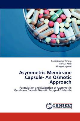 Asymmetric Membrane Capsule- An Osmotic Approach (Paperback)