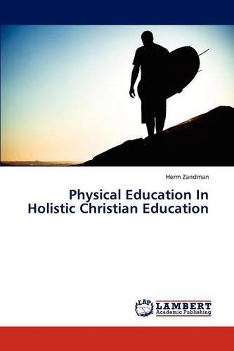 Physical Education in Holistic Christian Education (Paperback)