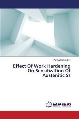 Effect of Work Hardening on Sensitization of Austenitic SS (Paperback)