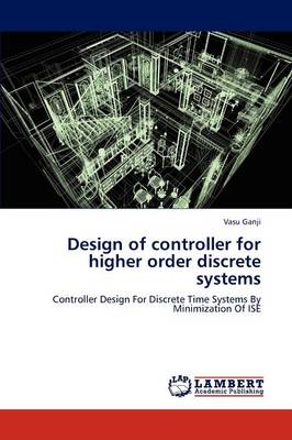 Design of Controller for Higher Order Discrete Systems (Paperback)