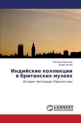 Indiyskie Kollektsii V Britanskikh Muzeyakh (Paperback)