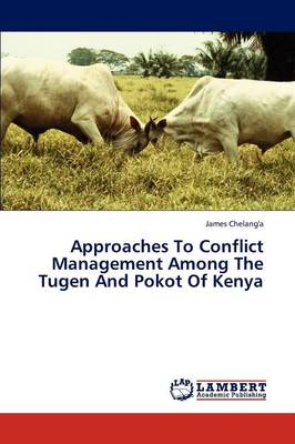 Approaches to Conflict Management Among the Tugen and Pokot of Kenya (Paperback)