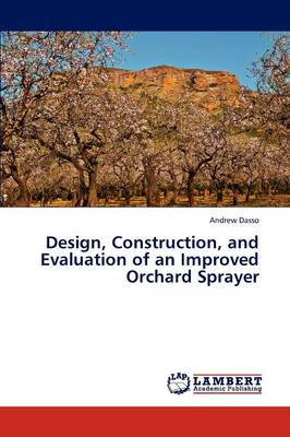 Design, Construction, and Evaluation of an Improved Orchard Sprayer (Paperback)