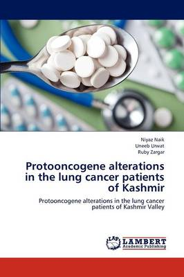 Protooncogene Alterations in the Lung Cancer Patients of Kashmir (Paperback)