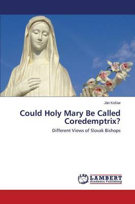 Could Holy Mary Be Called Coredemptrix? (Paperback)