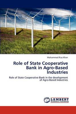Role of State Cooperative Bank in Agro-Based Industries (Paperback)