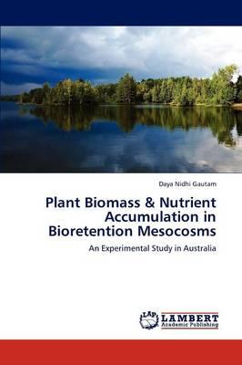 Plant Biomass & Nutrient Accumulation in Bioretention Mesocosms (Paperback)