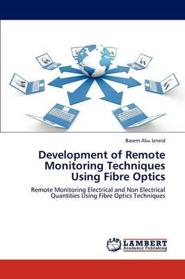 Development of Remote Monitoring Techniques Using Fibre Optics (Paperback)