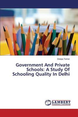 Government and Private Schools: A Study of Schooling Quality in Delhi (Paperback)