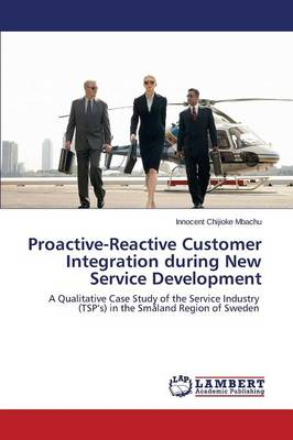Proactive-Reactive Customer Integration During New Service Development (Paperback)