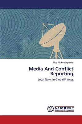 Media and Conflict Reporting (Paperback)